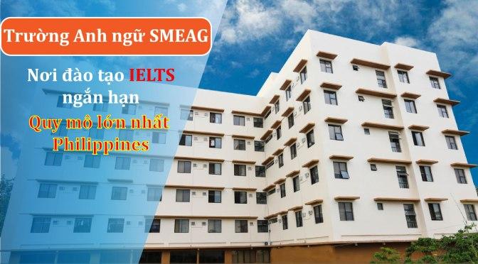 Trường SMEAG nơi đào tạo IELTS ngắn hạn quy mô lớn nhất Cebu – Philippines
